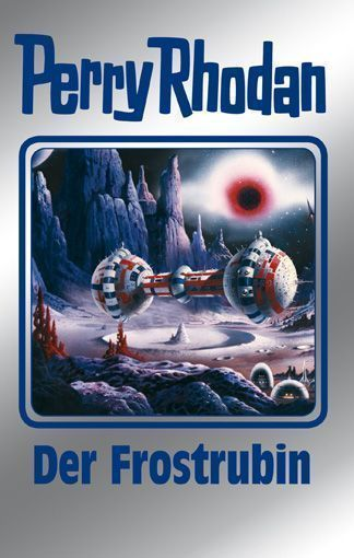 PERRY RHODAN-Silberband 130: »Der Frostrubin«